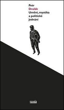Umění, mystika a politické jednání - Petr Drulák