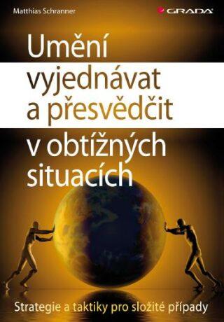 Umění vyjednávat a přesvědčit v obtížných situacích - Matthias Schranner