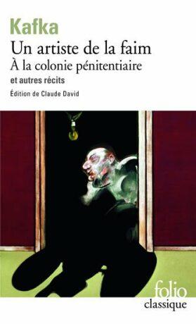 Un Artiste de la faim: A la colonie pénitenciaire et autres récits - Franz Kafka