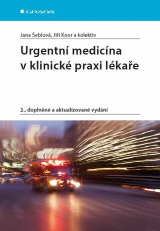 Urgentní medicína v klinické praxi lékaře - Kolektiv