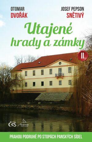 """Utajené hrady a zámky II. - Otomar Dvořák, Josef """"Pepson"""" Snětivý"""
