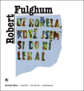 Už hořela, když jsem si do ní lehal - Robert Fulghum