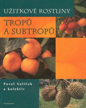 Užitkové rostliny tropů a subtropů - Pavel Valíček