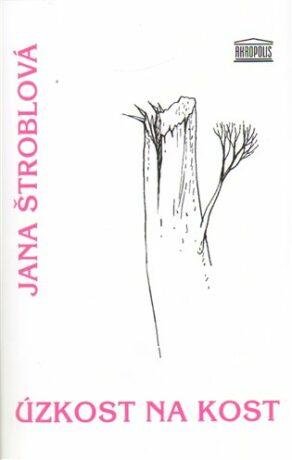 Úzkost na kost - Jana Štroblová