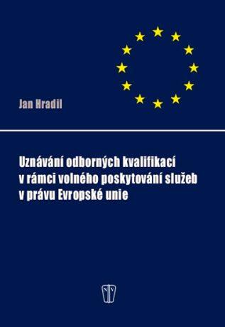 Uznávání odborných kvalifikací v rámci volného poskytování služeb v právu EU - Jan Hradil