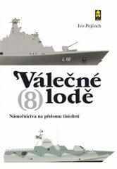 Válečné lodě 8 – námořnictva na přelomu tisíciletí - Ivo Pejčoch