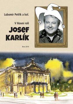 V hlavní roli Josef Karlík - Luboš Petřík