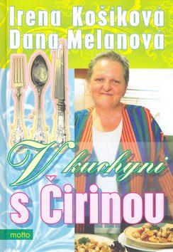 V kuchyni s Čirinou - Irena Košíková; Dana Melanová