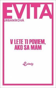 V lete ti poviem, ako sa mám - Eva Urbaníková