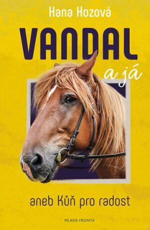 Vandal a já aneb Kůň pro radost - Hozová Hana