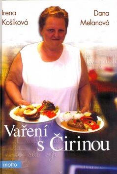 Vaření s Čirinou - Irena Košíková, Dana Melanová