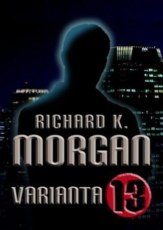 Varianta 13 - Richard K. Morgan