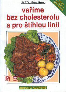 Vaříme bez cholesterolu a pro štíhlou linii - Pavla Momčilová, Peter Horan