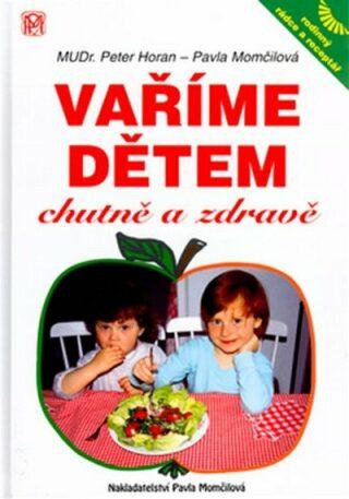 Medica Publishing Vaříme dětem chutně a zdravě - Pavla Momčilová, Peter Horan