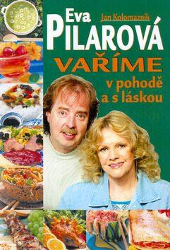 Vaříme v pohodě a s láskou - Eva Pilarová, Jan Kolomazník