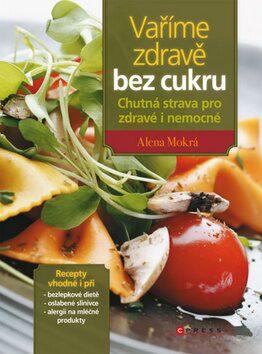 Vaříme zdravě bez cukru - Alena Mokrá