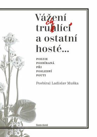 Vážení truchlící a ostatní hosté - Ladislav Muška