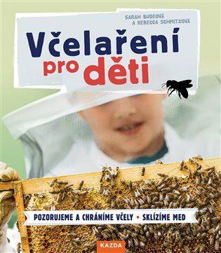 Včelaření pro děti - Sarah Budeová, Rebecca Schmitzová