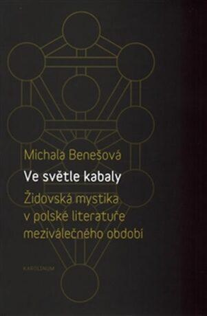 Ve světle kabaly: Židovská mystika v polské literatuře meziválečného období - Michaela Benešová