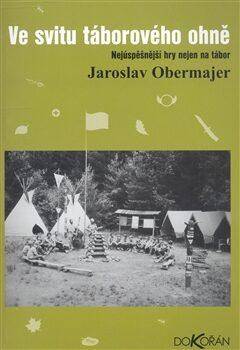Ve svitu táborového ohně - Jaroslav Obermajer