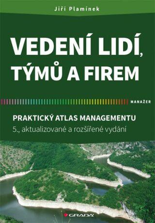Vedení lidí, týmů a firem - Praktický atlas managementu - Jiří Plamínek