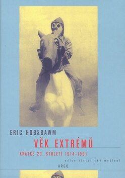Věk extrémů - Eric Hobsbawm