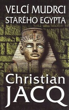 Velcí mudrci starého Egypta - Christian Jacq