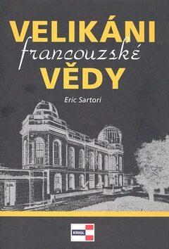 Velikáni francouzské vědy - Eric Sartori