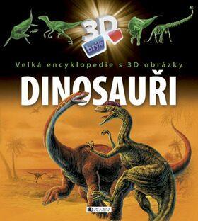 Velká encyklopedie s 3D obrázky Dinosauři - Michael Fokt