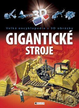 Velká encyklopedie s 3D obrázky Gigantické stroje - Míča Slavomír