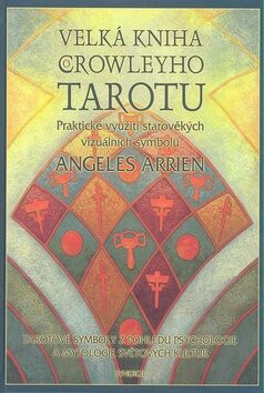 Velká kniha Crowleyho Tarotu - Aleister Crowley, Angeles Arrienová