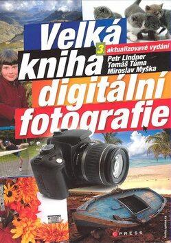 Velká kniha digitální fotografie - Petr Lindner