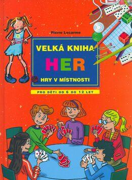 Velká kniha her - Hry v místnosti - Pierre Lecarme