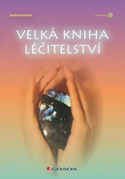 Velká kniha léčitelství - Igor Saveljev
