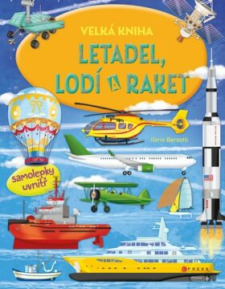 Velká kniha letadel, lodí a raket - Ilaria Barsotti