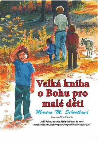 Velká kniha o Bohu pro malé děti - Schoolland Marian M.