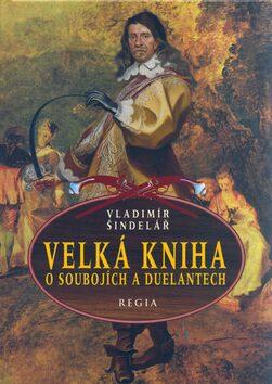 Velká kniha o soubojích a duelantech - Vladimír Šindelář, František Doubek