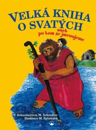 Velká kniha o svatých aneb po kom se jmenujeme - Vera Schauber, Michael Schindler