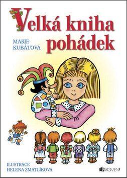 Velká kniha pohádek – H. Zmatlíková / M. Kubátová - Marie Kubátová
