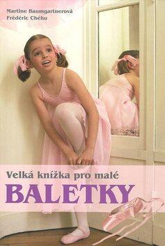 Velká kniha pro malé baletky - Martine Baumgartner; Frédéric Chéhu