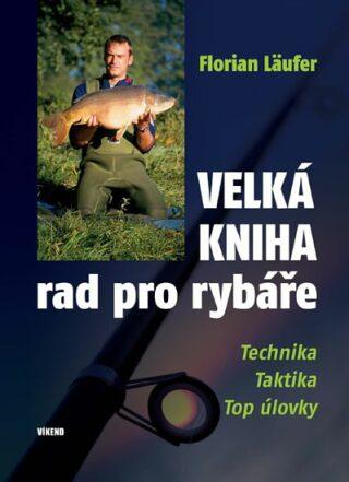 Velká kniha rad pro rybáře - Florian Läufer