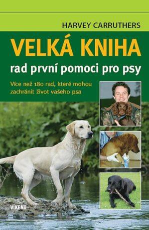 E-shop Velká kniha rad první pomoci pro psy - Carruthers Harvey