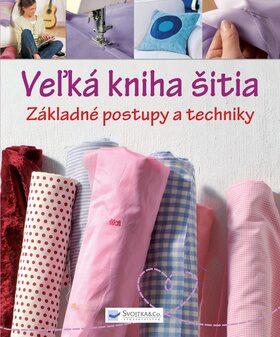 Veľká kniha šitia Základné postupy a techniky -