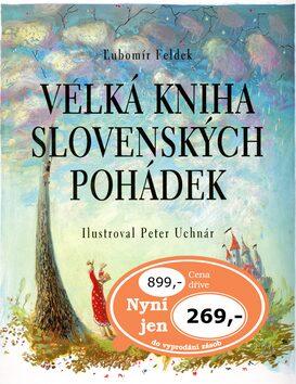 Velká kniha slovenských pohádek - Ľubomír Feldek, Peter Uchnár