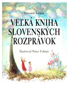 Veľká kniha slovenských rozprávok - Ľubomír Feldek, Peter Uchnár