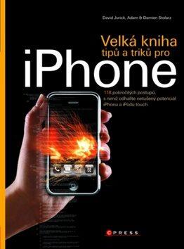 Velká kniha tipů a triků pro iPhone - Adam Stolarz, Damien Stolarz, David Jurick