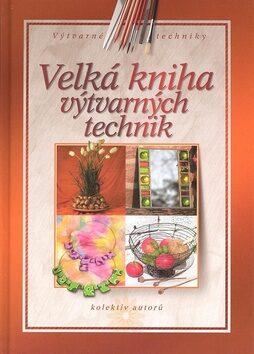 Velká kniha výtvarných technik - kolektiv