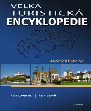 Velká turistická encyklopedie Slovensko - Petr Ludvík, David Petr ml.