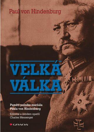 Velká válka - Paměti polního maršála Paula von Hindenburg - von Hindenburg Paul