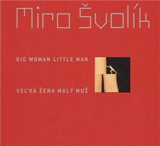 Veľká žena malý muž/ Big Woman Little Man - Miro Švolík